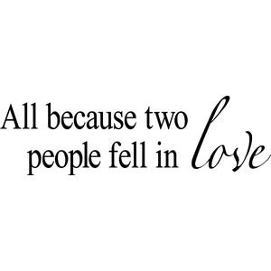 All Because Two People Fell In Love vinyl lettering wall